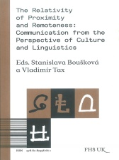 Eds. Stanislava Boušková a Vladimír Tax  The Relativity of Proximity and Remoteness: Communication from the Perspective of Culture and Linguistics